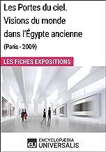 Les Portes du ciel. Visions du monde dans l'Égypte ancienne (Paris - 2009): Les Fiches Exposition d'Universalis (French Edition)