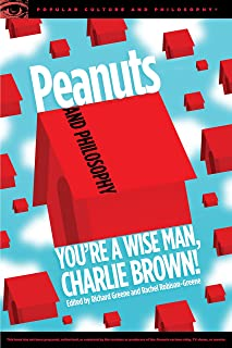 Peanuts and Philosophy: You're a Wise Man, Charlie Brown! (Popular Culture and Philosophy)