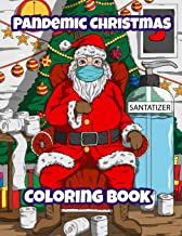 Pandemic Christmas Coloring Book: A Funny Relatable Quarantine Pandemic Christmas Coloring Book Gift For Adults, Teens & C...