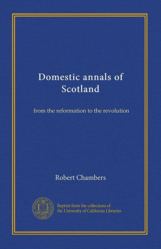 机ホームレスバイアスDomestic annals of Scotland (v.0003): from the reformation to the revolution