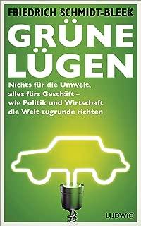Grüne Lügen: Nichts für die Umwelt, alles fürs Geschäft – wie Politik und Wirtschaft die Welt zugrunde richten (German Edition)
