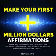 Make Your First Million Dollars Affirmations: Positive Daily Affirmations for Help You Manifest Your First Million Dollars Using the Law of Attraction, Self-Hypnosis, Guided Meditation