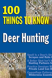 Deer Hunting: 100 Things to Know
