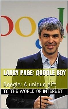 Larry Page: Google Boy