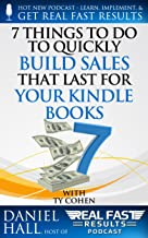 7 Things To Do To Quickly Build Sales That Last For Your Kindle Books (Real Fast Results Book 74) (English Edition)