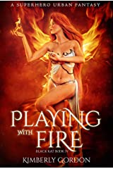 Playing with Fire: A Superhero Urban Fantasy (Black Kat Book 4) Kindle Edition