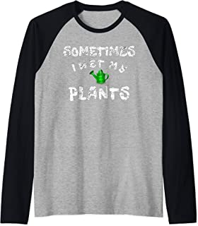 Funny Gardening Gardners Quote Sometimes I Wet My Plants  Raglan Baseball Tee