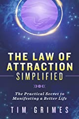 The Law of Attraction Simplified: The Practical Secret to Manifesting a Better Life Kindle Edition