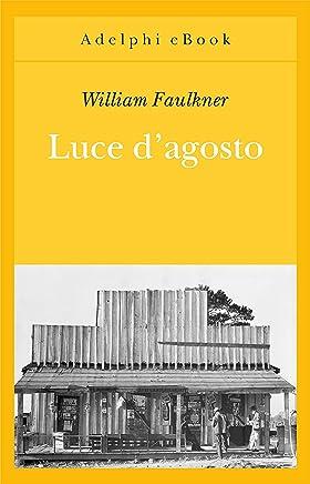 Luce dagosto (Opere di William Faulkner Vol. 7)