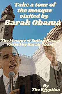 Take a tour of the mosque visited by Barak Obama: Without having to travel to Egypt, When you read this book, you will kno...