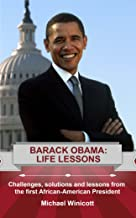 BARACK OBAMA. LIFE LESSONS: Challenges, solutions and lessons from the first African-American President