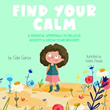Find Your Calm: A Mindful Approach To Relieve Anxiety And Grow Your Bravery