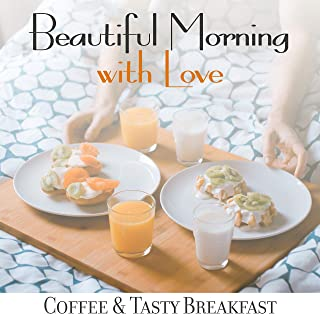 Beautiful Morning with Love, Coffee & Tasty Breakfast: Compilation of Fresh Smooth Jazz Music 2019 for Perfect Start a Day, Instrumental Songs with Vintage Melodies