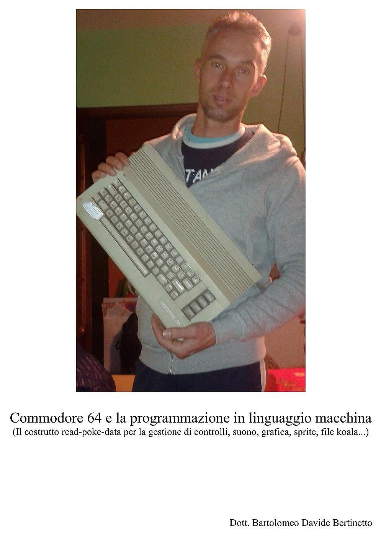 自分を引き上げる神の先生Commodore 64 e la programmazione in linguaggio macchina: Il costrutto read-poke-data per la gestione di controlli, suono, grafica, sprite, file koala... (Italian Edition)