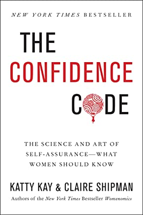 The Confidence Code: The Science and Art of Self-Assurance---What Women Should Know (English Edition)