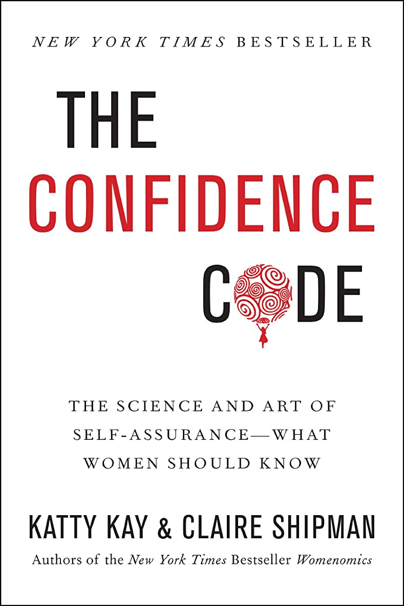 自己尊重ペッカディロ長くするThe Confidence Code: The Science and Art of Self-Assurance---What Women Should Know (English Edition)