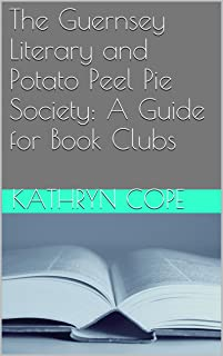 The Guernsey Literary and Potato Peel Pie Society: A Guide for Book Clubs (Study Guides for Book Clubs 2)
