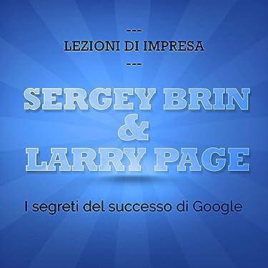 Sergey Brin e Larry Page. I segreti del successo di Google: Lezioni di impresa
