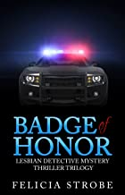 Badge of Honor: (Lesbian Romance, Lesbian Cop Mystery Thriller Trilogy, Lesbian Women Sleuths) (Lesbian Romance Detective ...