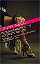 Caged in Chastity: the complete trilogy: The trilogy of a husband's imposed chastity to his dominant wife!