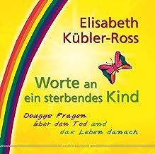 Worte an ein sterbendes Kind: Dougys Fragen über den Tod und das Leben danach (German Edition)
