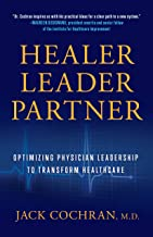 Healer, Leader, Partner: Optimizing Physician Leadership to Transform Healthcare