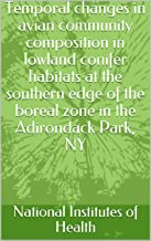 Temporal changes in avian community composition in lowland conifer habitats at the southern edge of the boreal zone in the Adirondack Park, NY