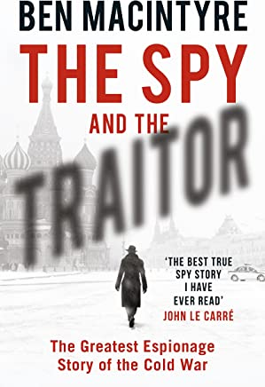 Spy and the Traitor: The Greatest Espionage Story of the Cold War, The