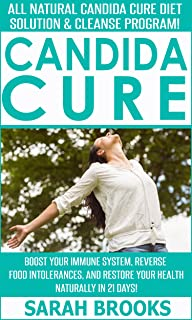 Candida Cure: All Natural Candida Cure Diet Solution & Cleanse Program! - Boost Your Immune System, Reverse Food Intolerances, And Restore Your Health ... Free, Herbal Remedies) (English Edition)