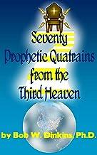 Seventy Prophetic Quatrains from the Third Heaven
