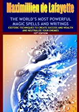 10th Edition. THE WORLD'S MOST POWERFUL MAGIC SPELLS AND WRITINGS: Esoteric techniques to create success and wealth and neutralize your enemies