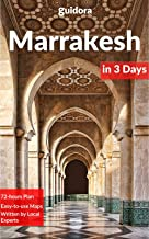 Marrakesh in 3 Days (Travel Guide 2019): Best Things to Do and See in Marrakech, Morocco: Where to stay, eat & go out. What to see & do. Includes Google maps and a 3-day detailed itinerary.