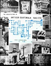Architecture of Antigua Guatemala 1543-1773