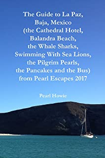 The Guide to La Paz, Baja, Mexico (the Cathedral Hotel, Balandra Beach, the Whale Sharks, Swimming With Sea Lions, the Pilgrim Pearls, the Pancakes and the Bus) from Pearl Escapes 2017