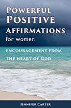 Powerful Positive  Affirmations For Women: Encouragement From the Heart of God
