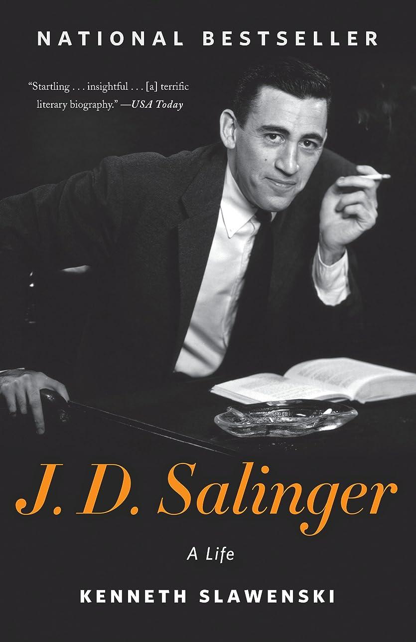 異常わかる気づくなるJ. D. Salinger: A Life (English Edition)