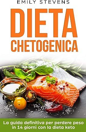 Dieta Chetogenica: la guida definitiva per perdere peso in 14 giorni con la dieta keto.