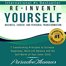 Re-Invent Yourself: Business, Career and Personal Transformation: 7 Transforming Principles to Increase Happiness, Work-Life Balance and Self-Worth of Your Inner Child: Reinventing Yourself, Book 1