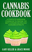 Cannabis: Cannabis Cookbook,A Complete Marijuana Cookbook To Prepare The Best Cannabis Recipes and Cannabis Extracts. (Eng...