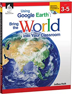 Using Google Earth™: Bring the World into Your Classroom Levels 3-5