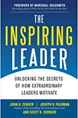 The Inspiring Leader: Unlocking the Secrets of How Extraordinary Leaders Motivate Kindle Edition