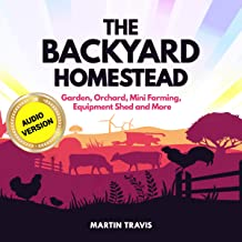 The Backyard Homestead: Garden, Orchard, Mini Farming, Equipment Shed and More