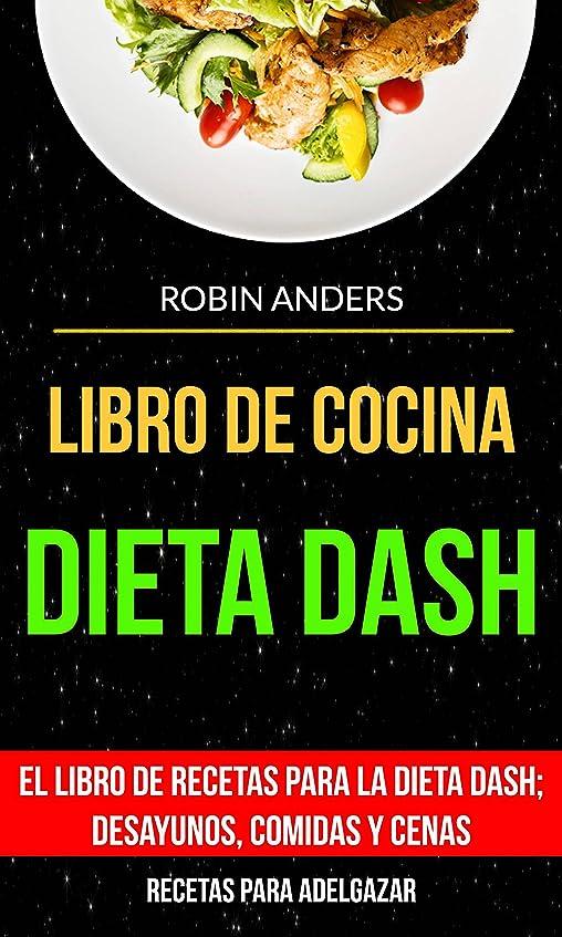 Libro De Cocina: Dieta Dash: El libro de recetas para la dieta Dash; desayunos, comidas y cenas (Recetas para Adelgazar) (Spanish Edition)