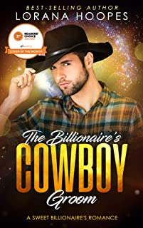 The Billionaire's Cowboy Groom: Sweet, Clean, Christian Billionaire Romance (Sweet Billionaires Book 4)