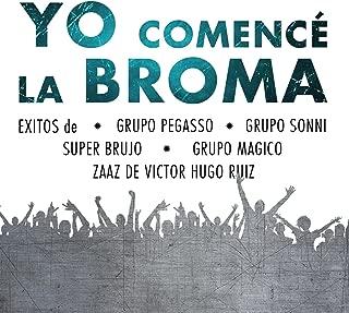 Yo Comencé la Broma - Exitos de Grupo Pegasso, Grupo Sonni, Super Brujo, Grupo Magico, Zaaz de Victor Hugo Ruiz