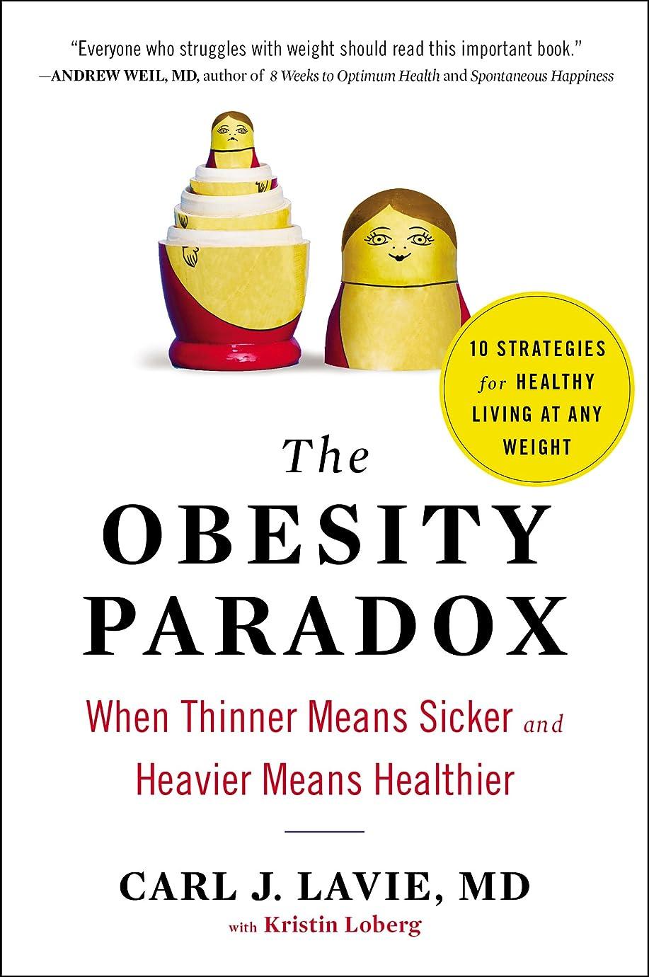 蒸ハントサーフィンThe Obesity Paradox: When Thinner Means Sicker and Heavier Means Healthier (English Edition)