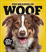 The Meaning of Woof: What Your Dog Really Thinks!