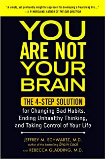 You Are Not Your Brain: The 4-Step Solution for Changing Bad Habits, Ending Unhealthy Thinking, and Taking Control of Your...
