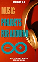 Music projects for Arduino :: Learn by doing : Learn to make - and modify - a music box, a drum machine, a Theremin, a sequencer, a synth and more. (English Edition)