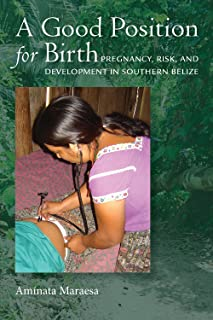 A Good Position for Birth: Pregnancy, Risk, and Development in Southern Belize